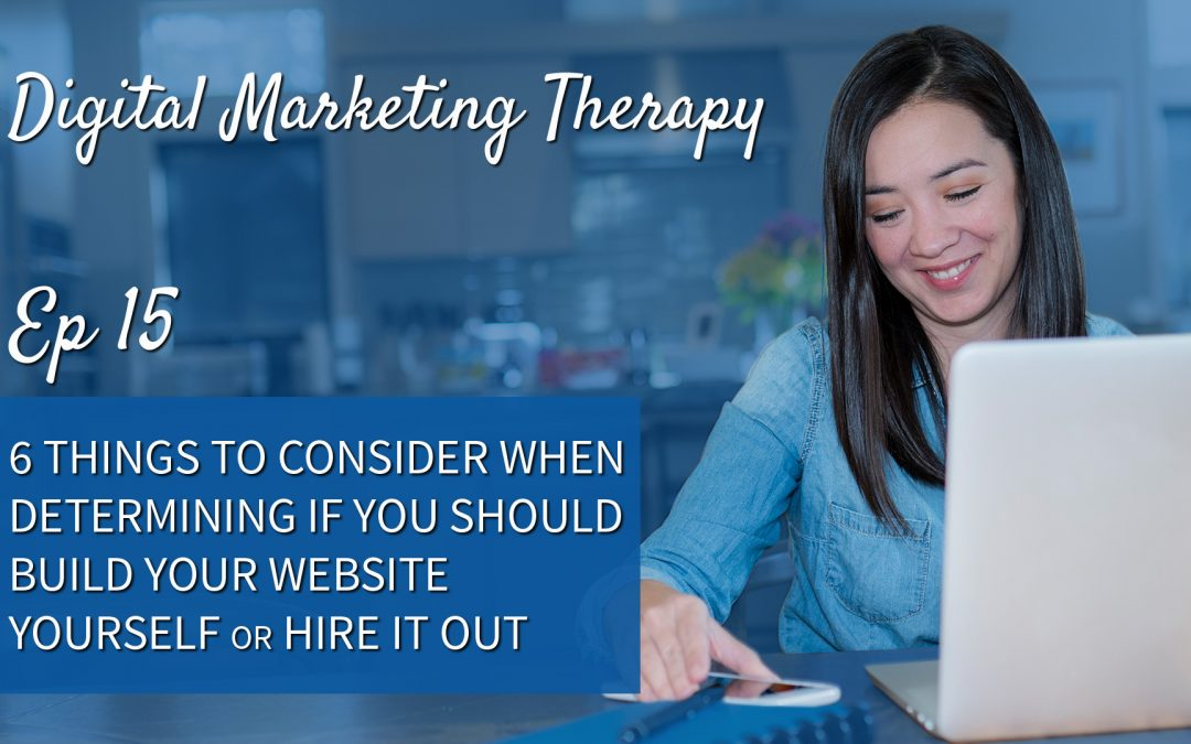 Ep 15   6 Things To Consider when Determining if you Should Build your Website Yourself or Hire it Out