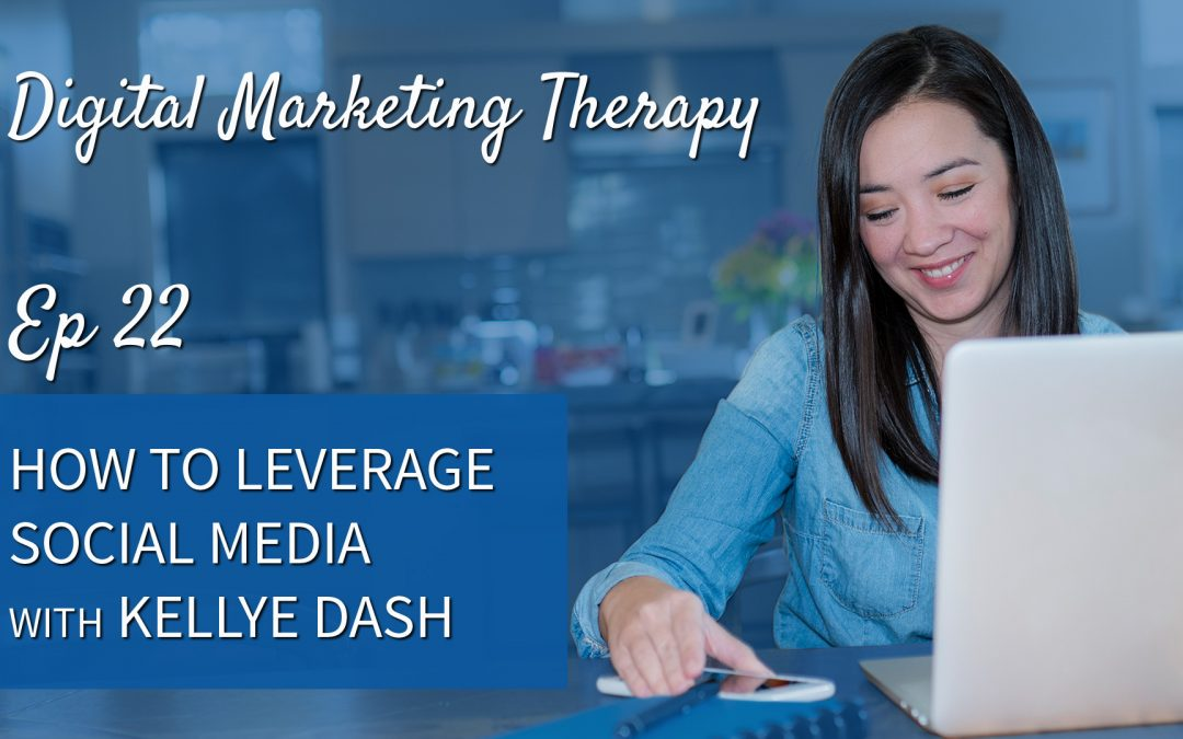 Ep 22 | How to Leverage Social Media with Kellye Dash