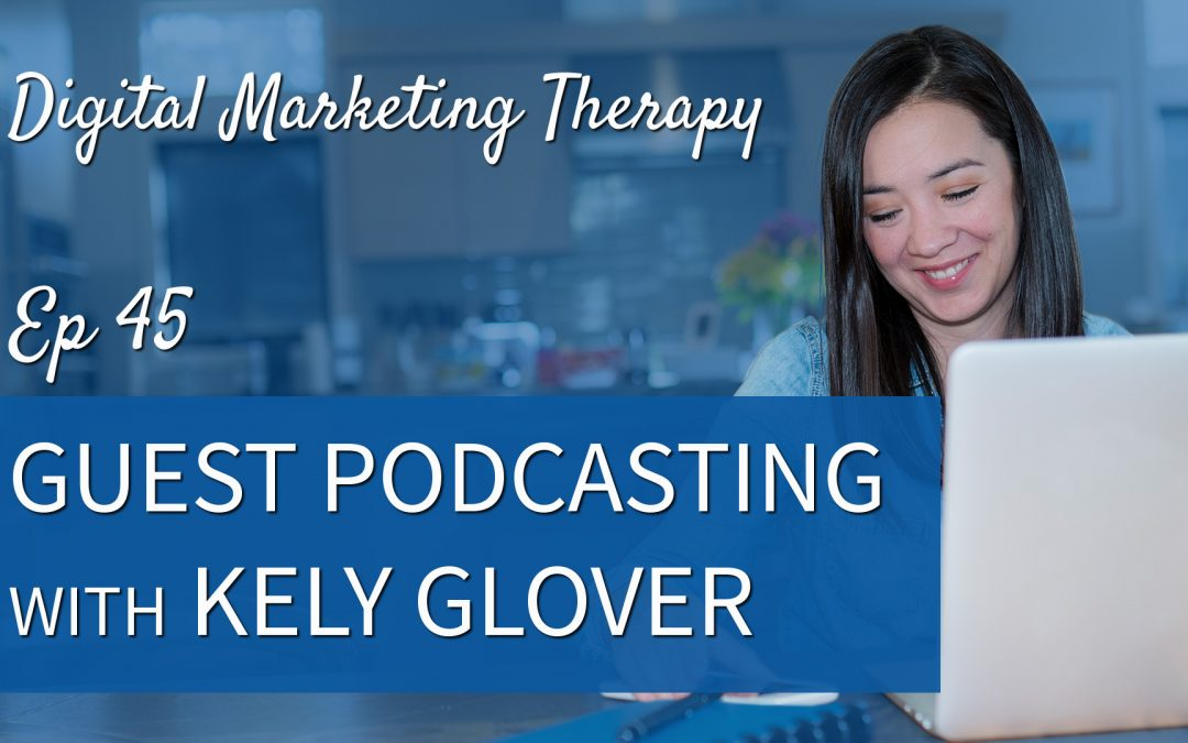 Ep 45 | Guest Podcasting with Kelly Glover