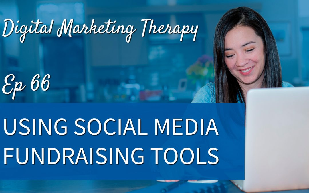 Ep 66 | Using Social Media Fundraising Tools