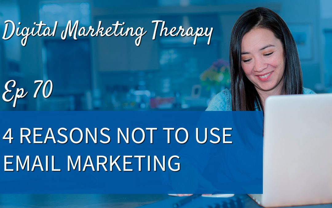 Ep 70 | 4 Reasons NOT to use Email Marketing