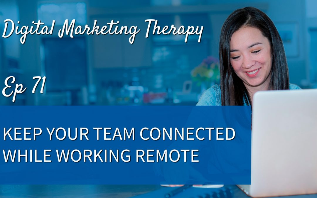 Ep 71 | Keep your Team Connected While Working Remote