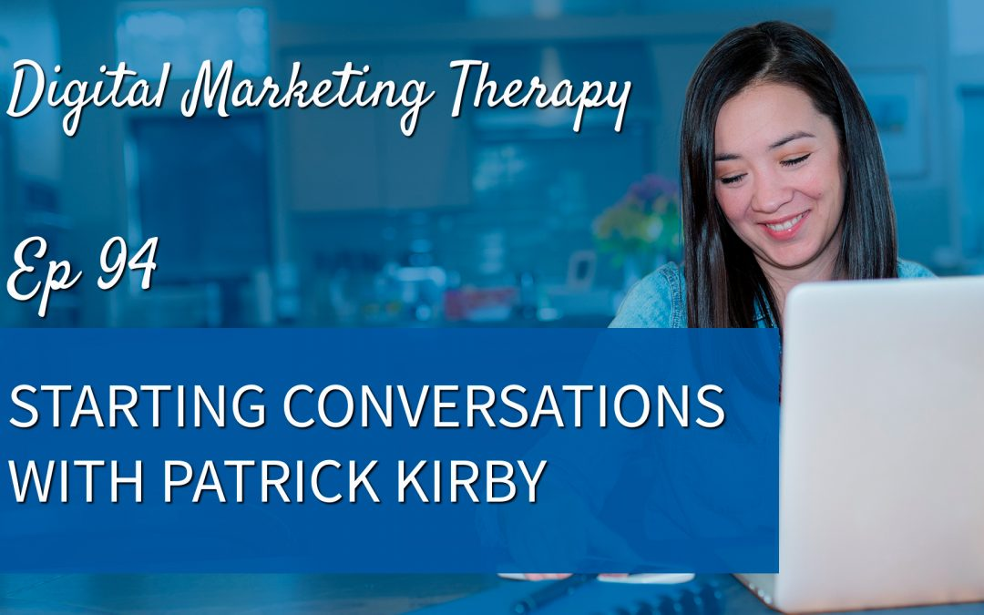 Ep 94 | Starting Conversations with Patrick Kirby